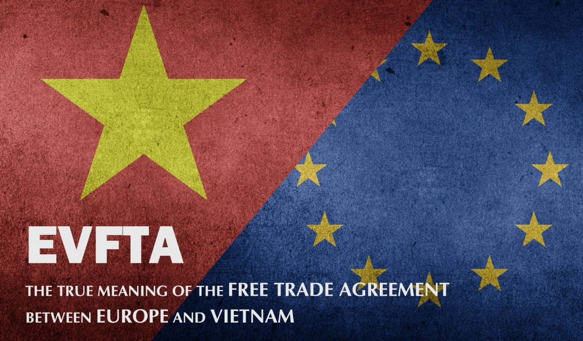 EVFTA. The true meaning of the Free Trade Agreement between Europe and Vietnam