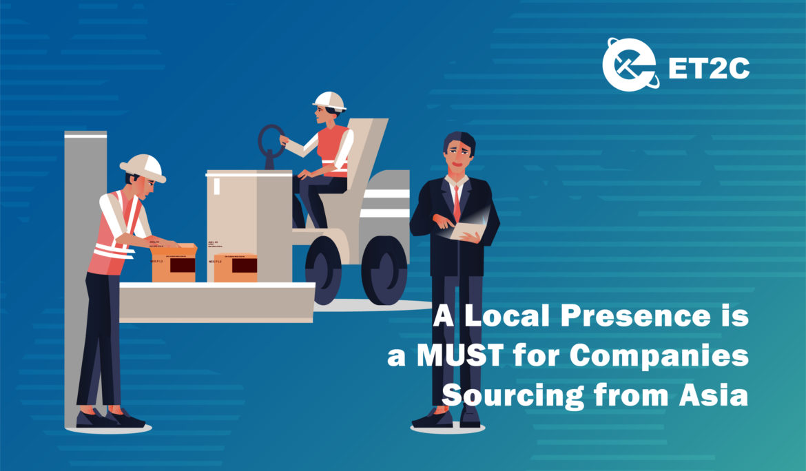 A Local Presence is a MUST for Companies Sourcing from Asia