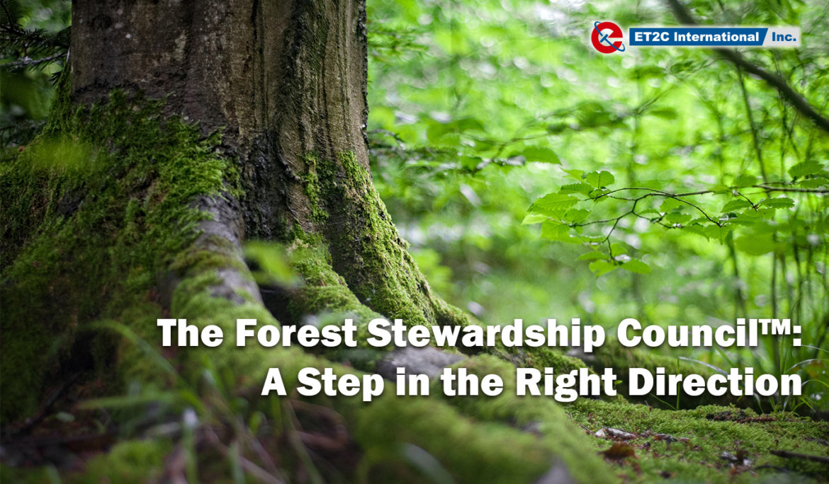 The Forest Stewardship Council™: A Step in the Right Direction