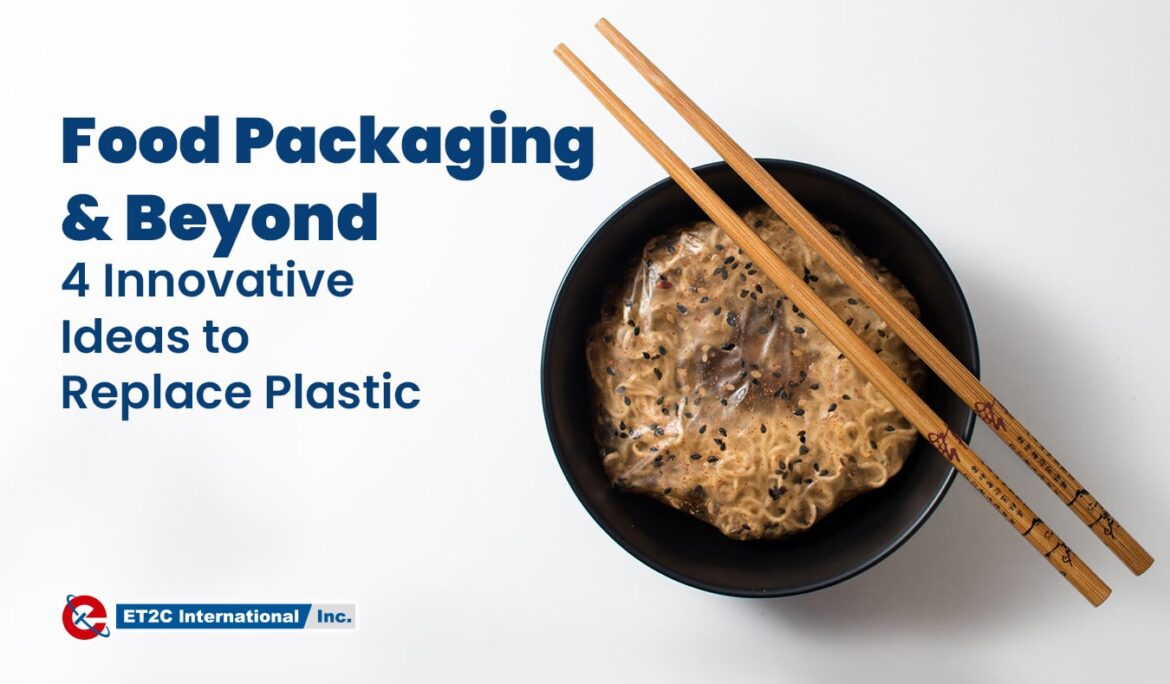 Food Packaging & Beyond: 4 Innovative Ideas to Replace Plastic
