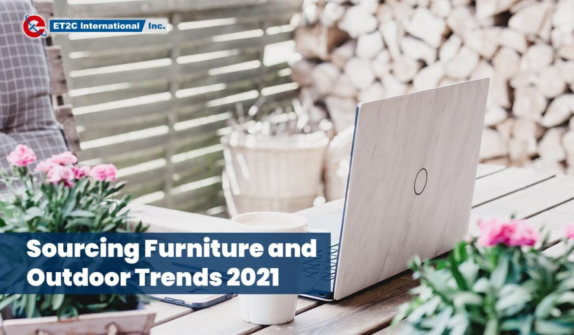 Sourcing Furniture and Outdoor Trends 2021