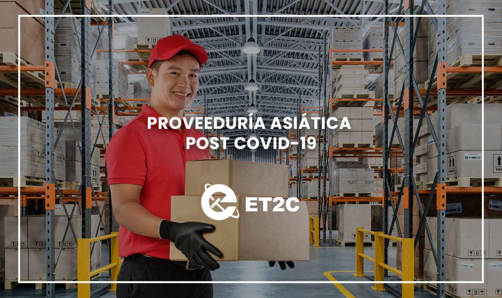 et2c Proveeduría asiática post covid-19