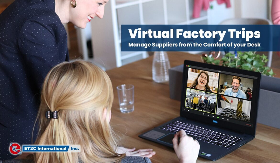 Virtual Factory Trips – Manage Suppliers from the Comfort of your Desk